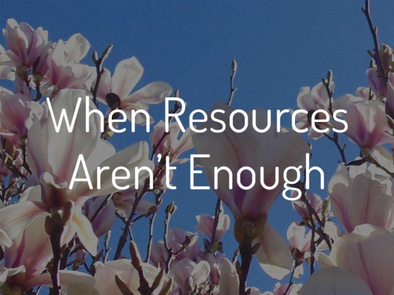 When Resources aren't Enough